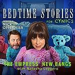 Ep. 6: The Empress' New Bangs With Natasha Leggero (Bedtime Stories for Cynics)   Nick Offerman,Natasha Leggero,Jessica Conrad