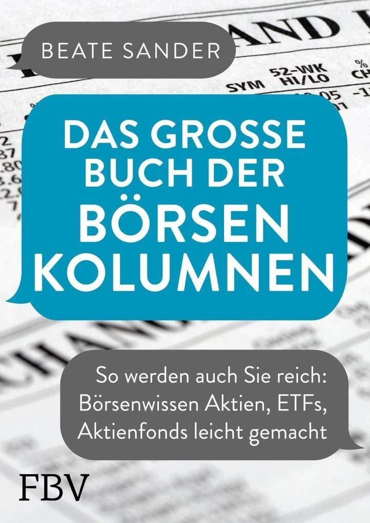 Das Große Buch Der Börsenkolumnen  So Werden Auch Sie Reich  Börsenwissen Aktien ETFs Aktienfonds Leicht Gemacht