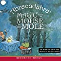 Abracadabra!: Magic with Mouse and Mole Audiobook by Wong Herbert Yee Narrated by Michele O. Medlin