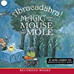 Abracadabra!: Magic with Mouse and Mole | Wong Herbert Yee