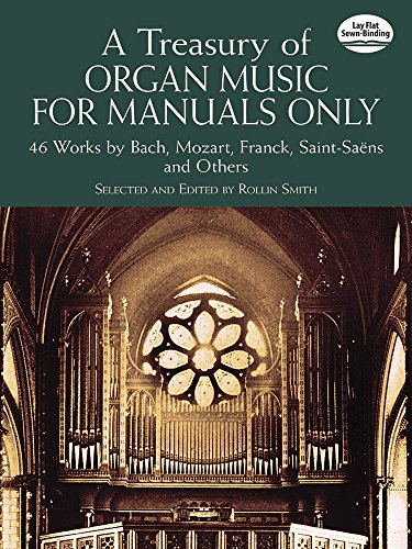 A Treasury of Organ Music for Manuals Only: 46 Works by Bach, Mozart, Franck, Saint-Saëns and Others (Dover Music for Organ)
