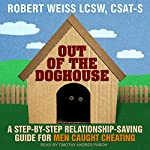 Out of the Doghouse: A Step-by-Step Relationship-Saving Guide for Men Caught Cheating | Robert Weiss