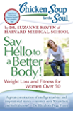 Chicken Soup for the Soul: Say Hello to a Better Body!: Weight Loss and Fitness for Women Over 50