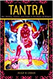 Tantra - Sex, Secrecy, Politics, and Power in the Study of Religion, Urban, Hugh B., 0520230620