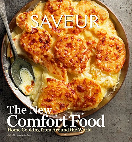 Saveur: The New Comfort Food: Home Cooking from Around the World by [The editors of Saveur Magazine, Oseland, James]