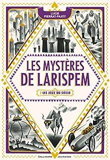 Les mystères de Larispem 02 : Les jeux du siècle, Pierrat-Pajot, Lucie