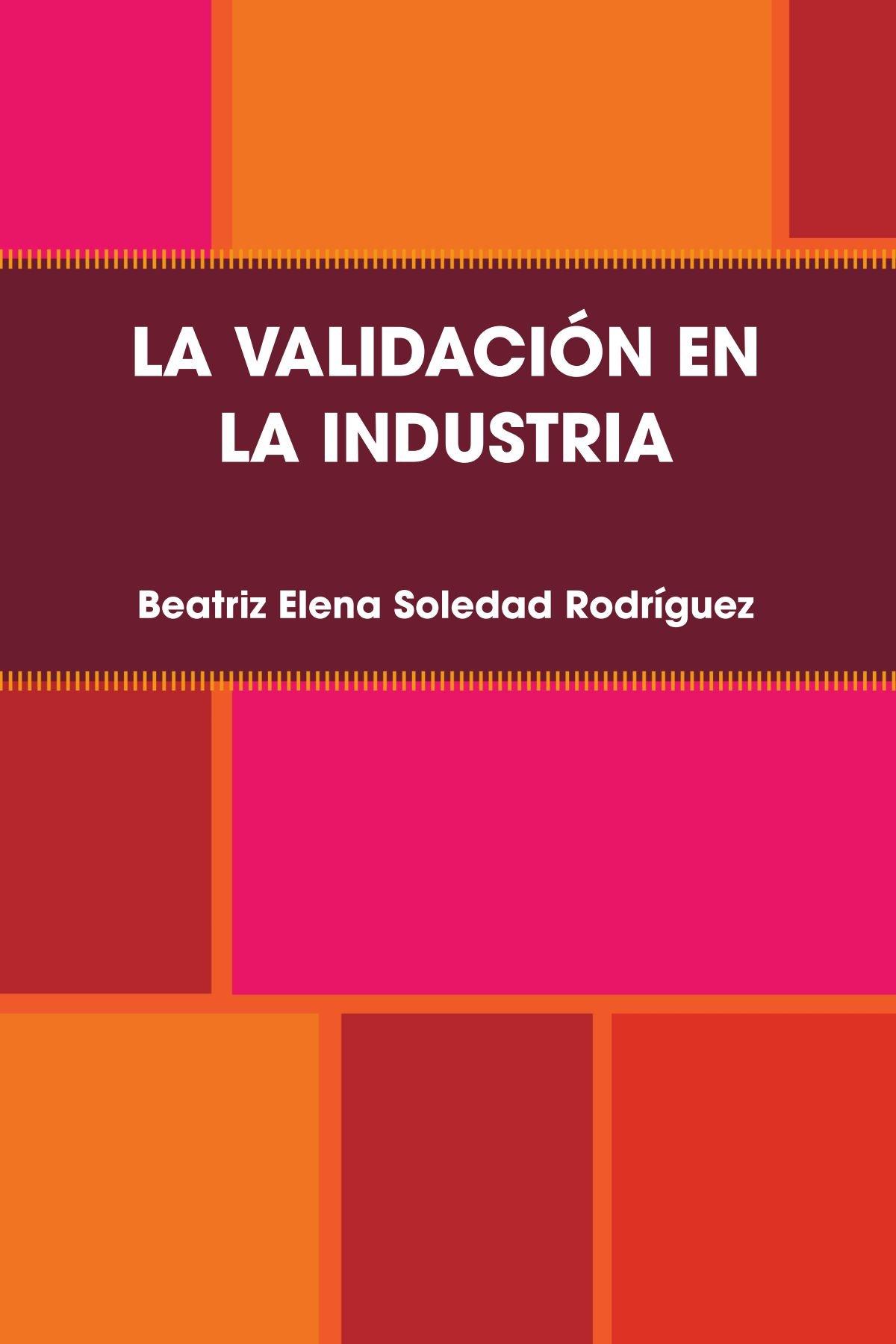 LA VALIDACIÓN EN LA INDUSTRIA (Spanish Edition) pdf