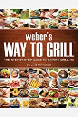 Weber's Way to Grill: The Step-By-Step Guide to Expert Grilling (Sunset Books) Paperback