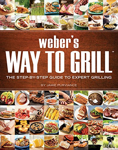 Webers Way To Grill  The Step By Step Guide To Expert Grilling