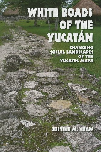 White Roads of the Yucatán: Changing Social Landscapes of the Yucatec Maya