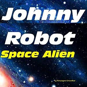 Johnny Robot - Space Alien Audiobook