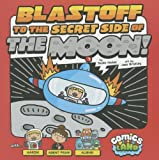 Blastoff to the Secret Side of the Moon!, Scott Nickel, 1434240312