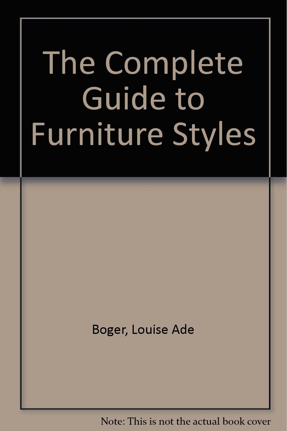 The COMPLETE GUIDE TO FURNITURE STYLES (ENLARGED EDITION)