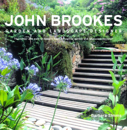 John Brookes Garden and Landscape Designer: The Career and Work of Today