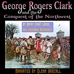 George Rogers Clark and the Conquest of the Northwest