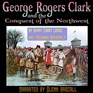 George Rogers Clark and the Conquest of the Northwest Audiobook