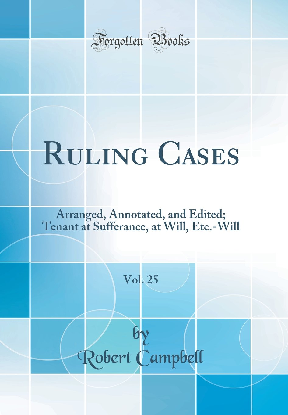 Download Ruling Cases, Vol. 25: Arranged, Annotated, and Edited; Tenant at Sufferance, at Will, Etc.-Will (Classic Reprint) pdf