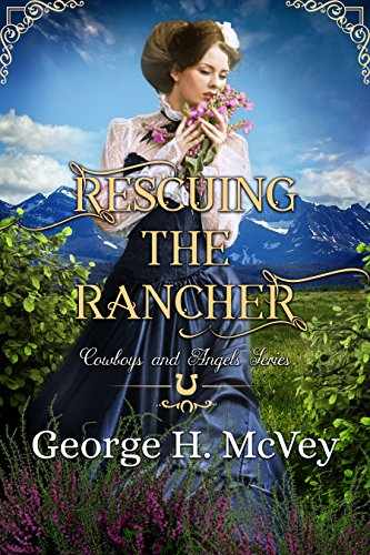 - Rescuing the Rancher (Cowboys and Angels Book 3)