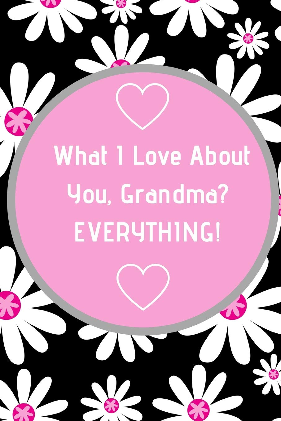 What I Love About You, Grandma? EVERYTHING!: Journal ...