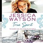 True Spirit: The Aussie girl who took on the world | Jessica Watson