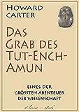 Howard Carter: Das Grab des Tutenchamun (Mit 100 authentischen Fotografien) (Illustriert)