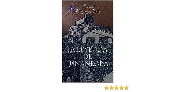Amazon.com: La leyenda de Lunanegra (Spanish Edition) eBook: Carlos González-Llanos, Carlos Álvarez Parejo: Kindle Store