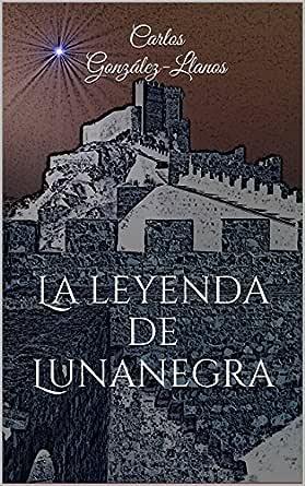 La leyenda de Lunanegra eBook: Carlos González-Llanos: Amazon.es ...