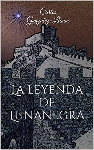 La leyenda de Lunanegra (Spanish Edition) by [González-Llanos, Carlos]
