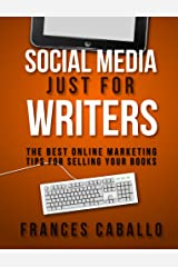 Social Media Just for Writers: The Best Online Marketing Tips for Selling Your Books Kindle Edition