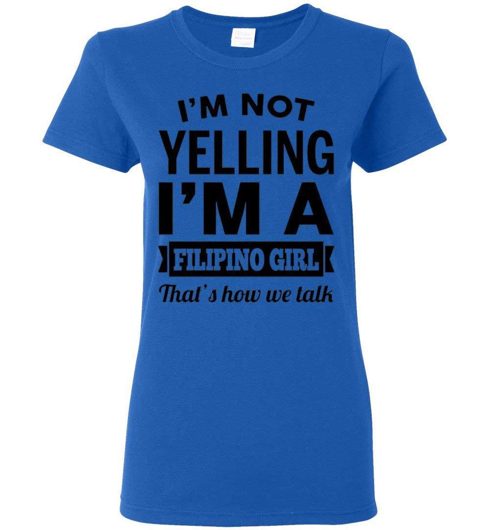 I M Not Yelling I M A Filipino Girl That S How We Talk T Shirt 8902