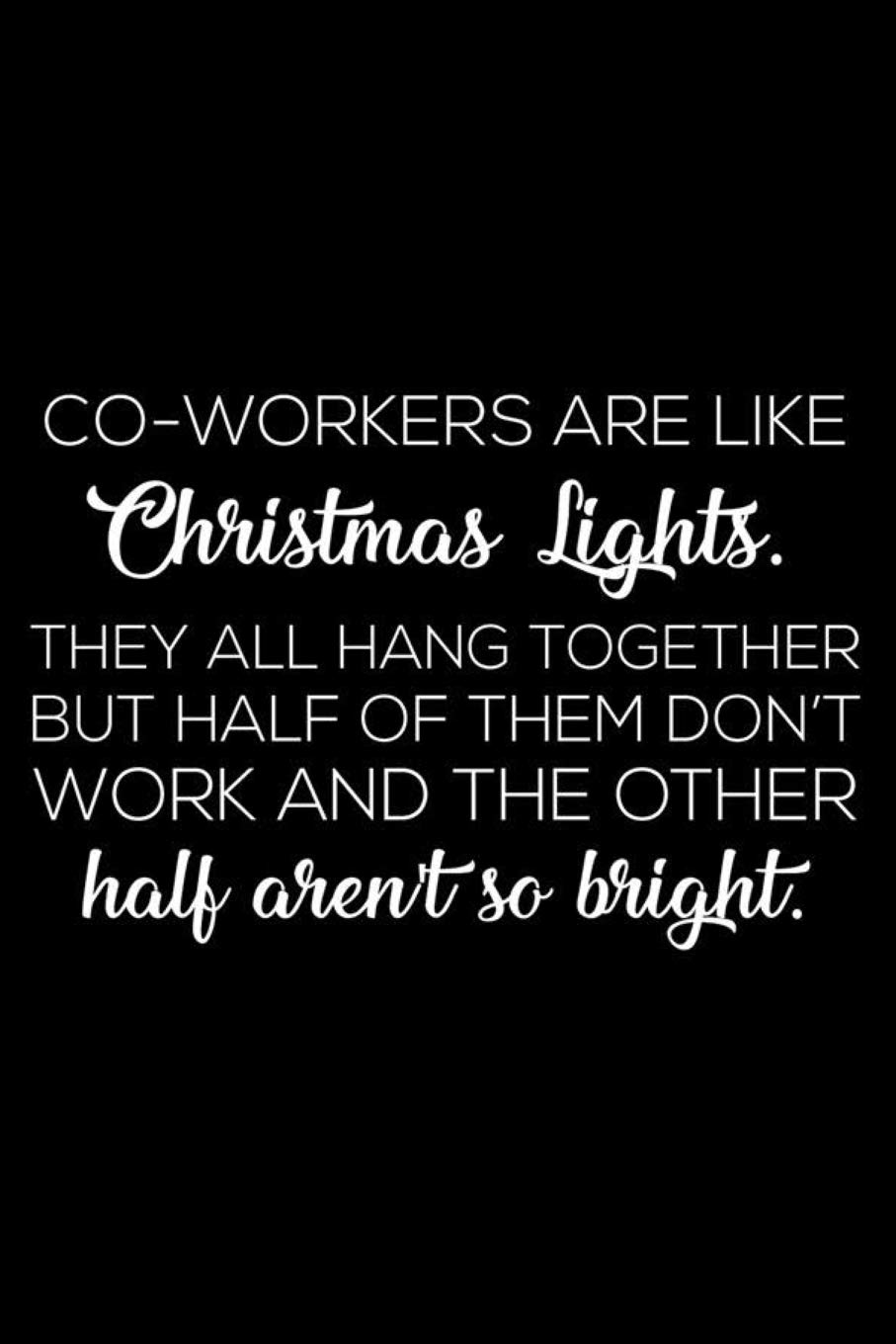 Half Of Christmas Lights Dont Work.Co Workers Are Light Christmas Lights They All Hang