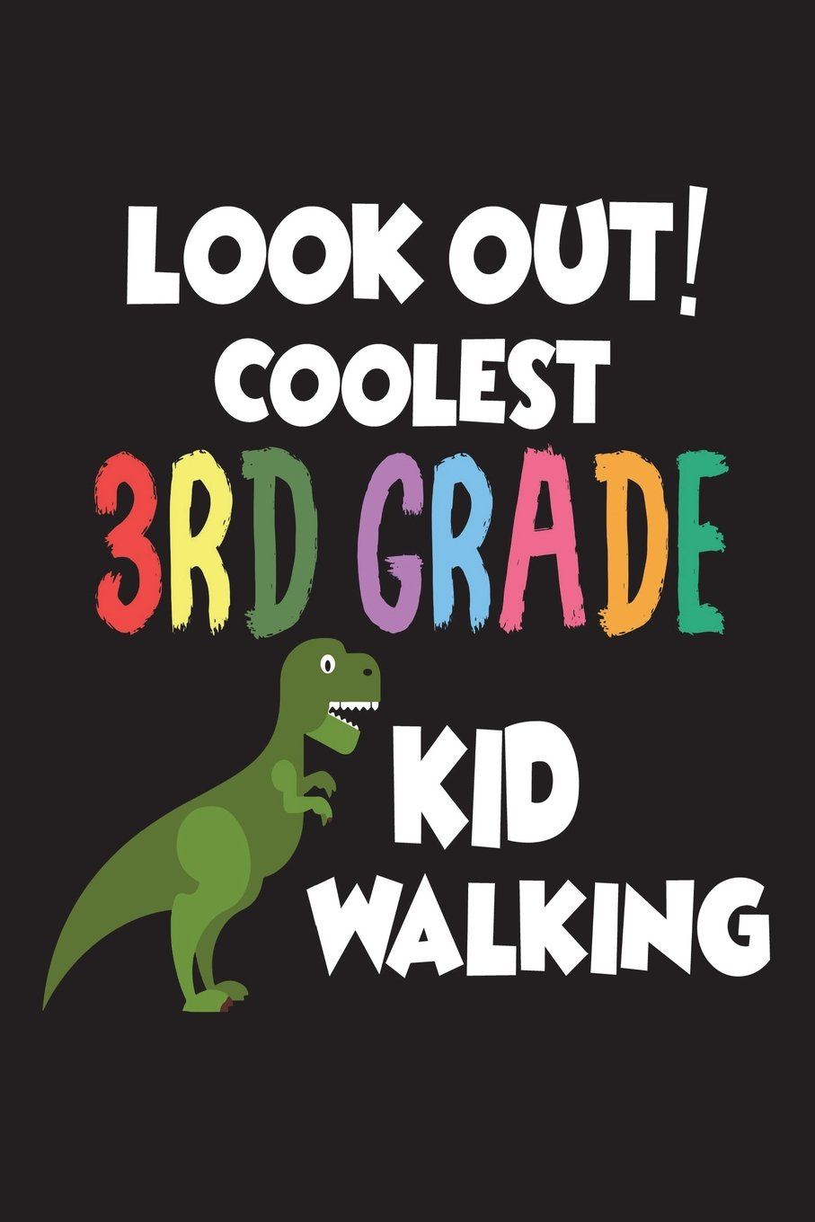 Download Look Out! Coolest 3rd Grade Kid Walking: Third Grader Dinosaur T-Rex Back To School Workbook ebook