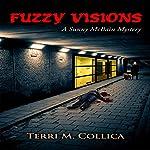 Fuzzy Visions: A Sunny McBain Mystery | Terri M Collica