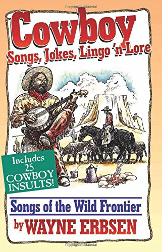Cowboy Songs, Jokes, Lingo 'n Lore: Songs of the Wild Frontier pdf