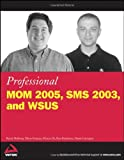 Professional MOM 2005, SMS 2003, and WSUS, Russ Kaufmann and Randy Holloway, 0764589636