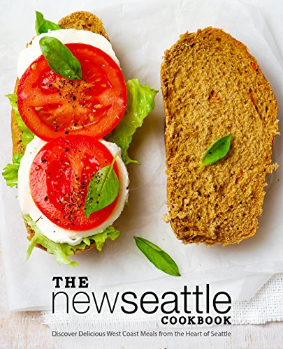 The New Seattle Cookbook: Discover Delicious West Coast Meals from the Heart of Seattle by BookSumo Press