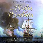 Pirates and Privateers: The History of Piracy from Ancient Times to Today | Charles River Editors