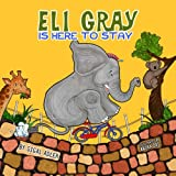 """"""" Eli Gray is here to stay """": Elephants Story Book For Kids: (BOOKS FOR KIDS) (Volume 1)"""