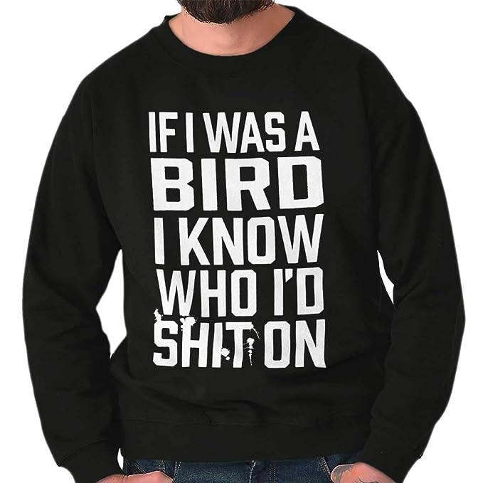 ebd93a5e If I was A Bird Rude Offensive Funny Poop Crewneck Sweatshirt at ...