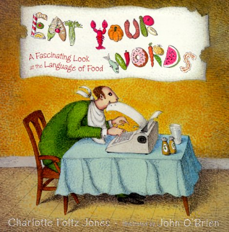 Eat Your Words: A Fascinating Look at the Language of Food by Delacorte Books for Young Readers
