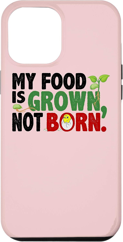iPhone 12 Pro Max My Food Is Grown Not Born Vegan Plant Based Vegetarians Food Case