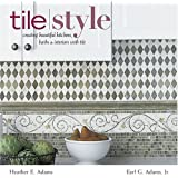 Tile Style: Creating Beautiful Kitchens, Baths & Interiors with Title