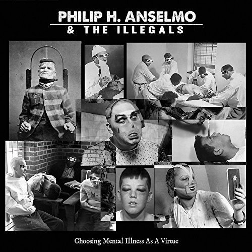 Vinilo : PHILIP H. ANSELMO & THE ILLEGALS - Choosing Mental Illness As A Virtue (United Kingdom - Import)