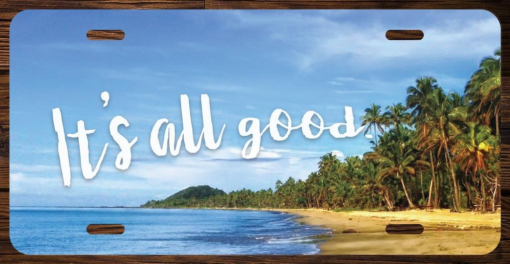 Its All Good Beach Vanity Front License Plate Tag Printed Full Color KCFP029 KCD