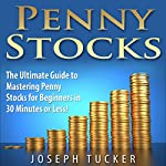 Penny Stocks: The Ultimate Guide to Mastering Penny Stocks for Beginners in 30 Minutes or Less! | Joseph Tucker