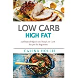 Low Carb: Low Carb, High Fat. 250 Insanely Quick and Easy Low Carb Recipes for Beginners (Low Carb, Low Carb Cookbook, Low Carb Diet, Low Carb Recipes, ... Slow Cooker, Low Carb Slow Cooker Recipes)