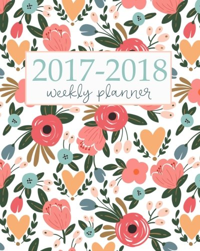 2017 2018 Academic Planner Weekly And Monthly  Calendar Schedule Organizer And Journal Notebook With Inspirational Quotes And Floral Lettering Cover