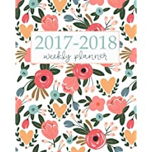 2017-2018 Academic Planner Weekly And Monthly: Calendar Schedule Organizer and Journal Notebook With Inspirational Quotes And Floral Lettering Cover