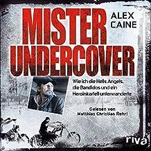Mister Undercover: Wie ich die Hells Angels, Bandidos und ein Heroinkartell unterwanderte