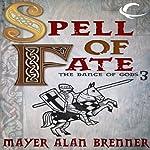 Spell of Fate: Dance of the Gods, Book 3 | Mayer Alan Brenner